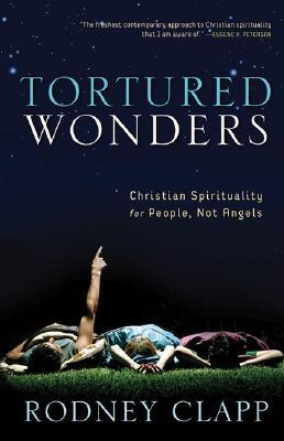 Tortured Wonders: Christian Spirituality for People, Not Angels