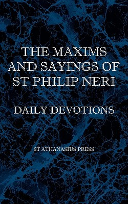 The Maxims and Sayings of St Philip Neri by Philip Neri