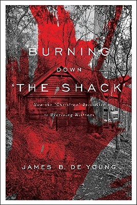 Burning Down 'The Shack' by James B. De Young