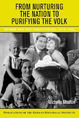 From Nurturing the Nation to Purifying the Volk: Weimar and Nazi Family Policy, 1918-1945