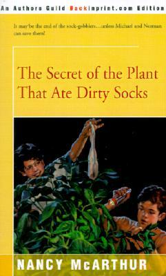 The Secret of the Plant That Ate Dirty Socks by Nancy McArthur