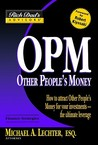 OPM: Other People's Money: How to Attract Other People's Money for Your Investments -- The Ultimate Leverage