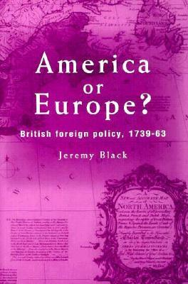 America or Europe? British Foreign Policy, 1739-1763
