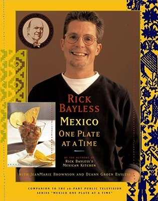 Mexico One Plate At A Time by Rick Bayless