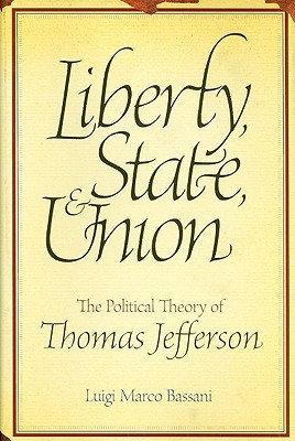 Liberty, State, & Union: The Political Theory of Thomas Jefferson