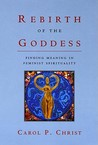 Rebirth of the Goddess: Finding Meaning in Feminist Spirituality