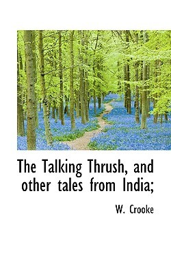The Talking Thrush, and Other Tales from India; by William Crooke