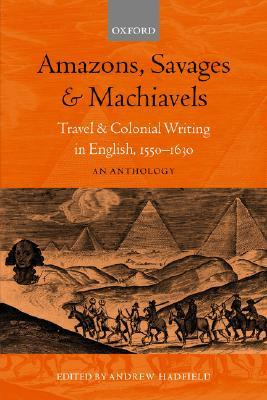 Amazons, Savages, and Machiavels by Andrew Hadfield