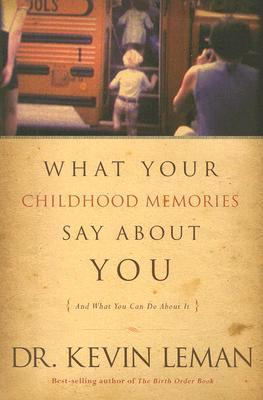 What Your Childhood Memories Say about You: And What You Can Do about It