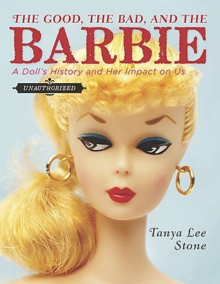 The Good, the Bad, and the Barbie: A Doll's History and Her Impact on Us