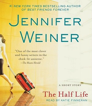 The Half Life by Jennifer Weiner