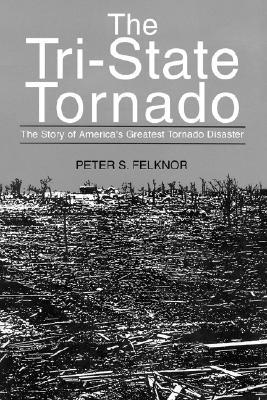 The Tri-State Tornado by Peter S. Felknor