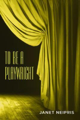 To Be a Playwright by Neipris Janet