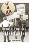 Gay is Good: The Collected Writings of Frank Kameny
