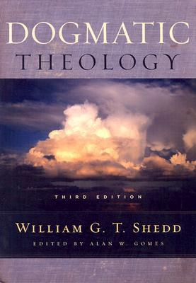 Dogmatic Theology by William G.T. Shedd