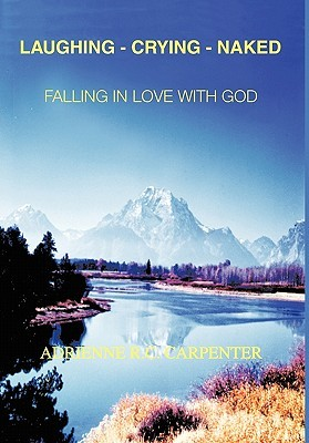 Laughing-Crying-Naked: Falling in Love with God