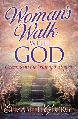 A Woman's Walk with God: Growing in the Fruit of the Spirit Elizabeth George