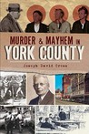 Murder & Mayhem in York County