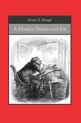 A Double Dozen and Six  by  Henry E. Klugh