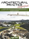 Architectural Practice Simplified: A Survival Guide and Checklists for Building Construction and Site Improvements as Well as Tips on Architecture, Bu