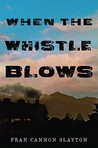 When the Whistle Blows by Fran Cannon Slayton