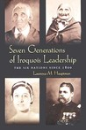 Seven Generations of Iroquois Leadership: The Six Nations Since 1800