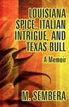 """Louisiana Spice, Italian Intrigue, and Texas Bull: A Memoir"""