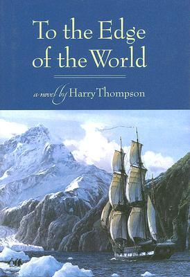 To the Edge of the World by Harry Thompson