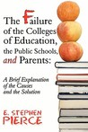 The Failure of the Colleges of Education, the Public Schools, and Parents: A Brief Explanation of the Causes and the Solution
