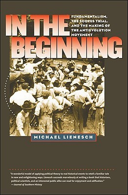 In the Beginning: Fundamentalism, the Scopes Trial, and the Making of the Antievolution Movement