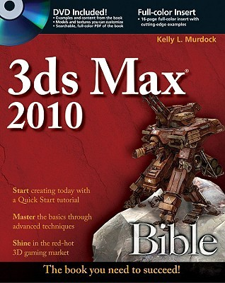 3ds Max 2010 Bible [With DVD ROM] by Kelly L. Murdock