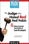 The Judge Who Hated Red Nail Polish: And Other Crazy but True Stories of Law and Lawyers