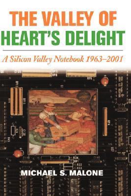 The Valley of Heart's Delight: A Silicon Valley Notebook, 1963-2001
