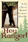 Hey Ranger! True Tales of Humor & Misadventure from America's... by Jim Burnett