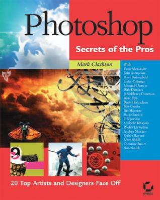 Photoshop Secrets of the Pros: 20 Top Artists and Designers Face Off [With CDROM]