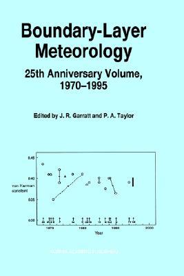 Boundary-Layer Meteorology 25th Anniversary Volume, 1970 1995: Invited Reviews and Selected Contributions to Recognise Ted Munn S Contribution as Editor Over the Past 25 Years