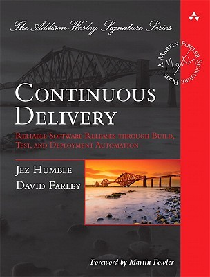 Continuous Delivery: Reliable Software Releases Through Build, Test, and Deployment Automation (Addison-Wesley Signature)