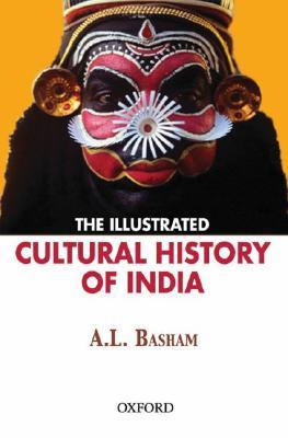 The Illustrated Cultural History of India by Arthur Llewellyn  Basham