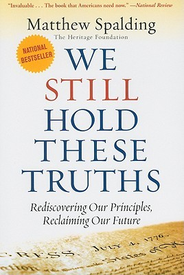 WE STILL HOLD THESE TRUTHS by Matthew Spalding