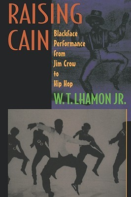 Raising Cain by W.T. Lhamon Jr.