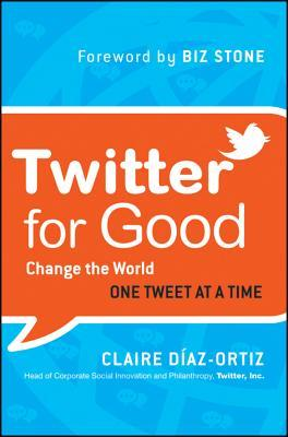 Twitter for Good by Claire Diaz-Ortiz