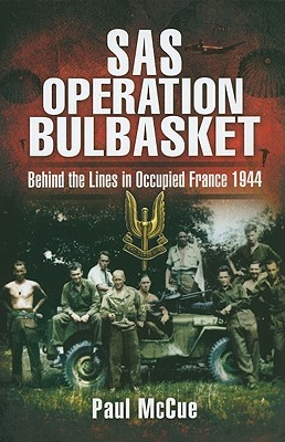 SAS Operation Bulbasket: Behind the Lines in Occupied France, 1944