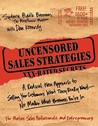 Uncensored Sales Strategies: A Radical New Approach to Selling Your Customers What They Really Want--No Matter What Business You're in