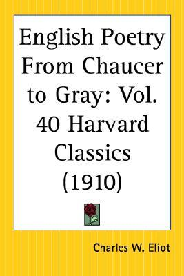 English Poetry from Chaucer to Gray by Charles William Eliot