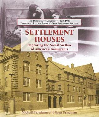 Settlement Houses: Improving the Social Welfare of America's Immigrants