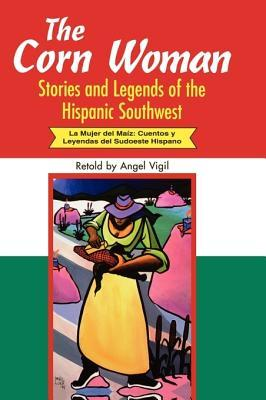 The Corn Woman: Stories and Legends of the Hispanic Southwest (World Folklore Series)