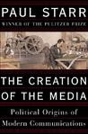 The Creation of the Media: Political Origins of Modern Communications
