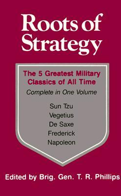 Download for free Roots of Strategy: Book 1 - The 5 Greatest Military Classics of All Time ePub by Thomas R. Phillips