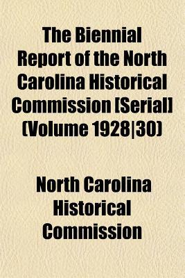 The Biennial Report of the North Carolina Historical Commission [Serial] (Volume 1928]30)