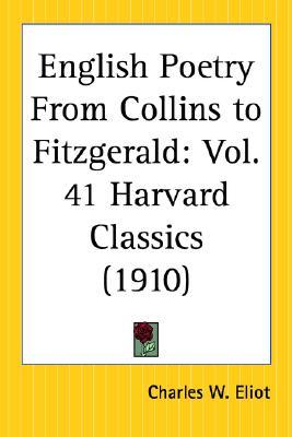English Poetry from Collins to Fitzgerald by Charles William Eliot